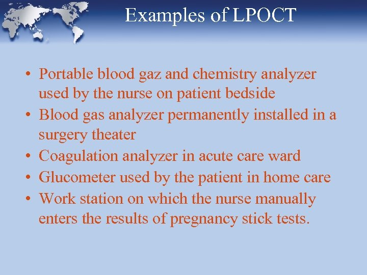 Examples of LPOCT • Portable blood gaz and chemistry analyzer used by the nurse