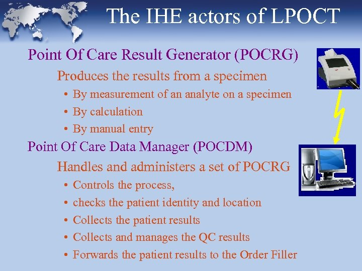 The IHE actors of LPOCT Point Of Care Result Generator (POCRG) Produces the results