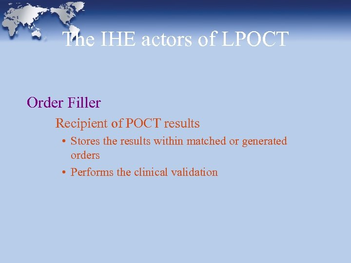 The IHE actors of LPOCT Order Filler Recipient of POCT results • Stores the