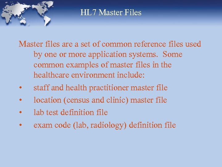 HL 7 Master Files Master files are a set of common reference files used