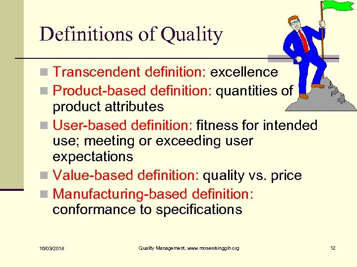 Definitions of Quality n Transcendent definition: excellence n Product-based definition: quantities of product attributes