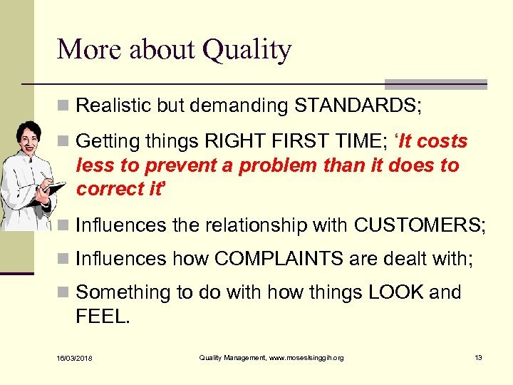 More about Quality n Realistic but demanding STANDARDS; n Getting things RIGHT FIRST TIME;