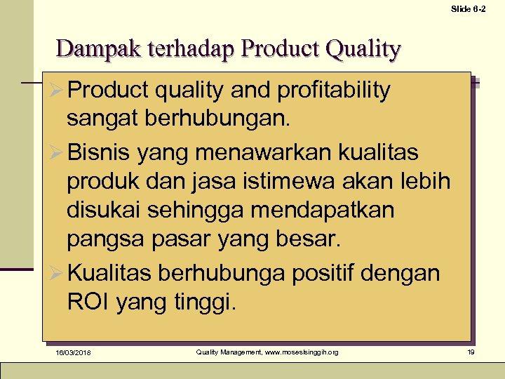 Slide 6 -2 Dampak terhadap Product Quality Ø Product quality and profitability sangat berhubungan.