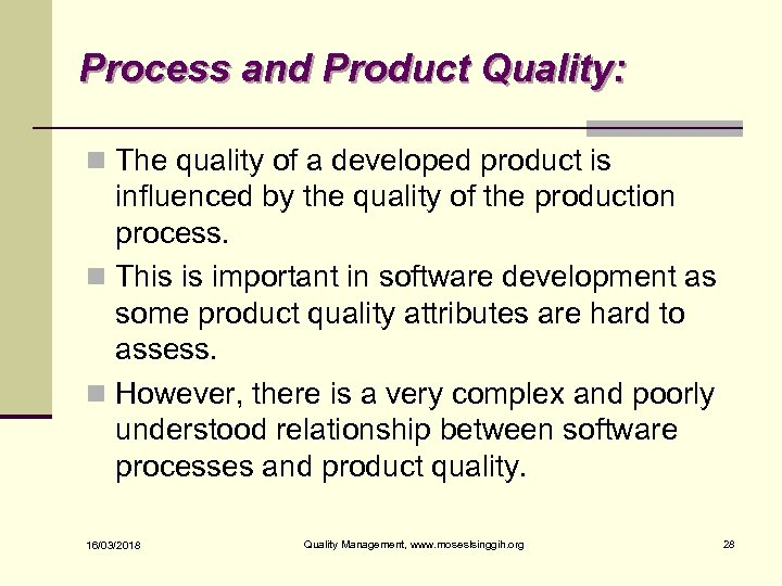 Process and Product Quality: n The quality of a developed product is influenced by