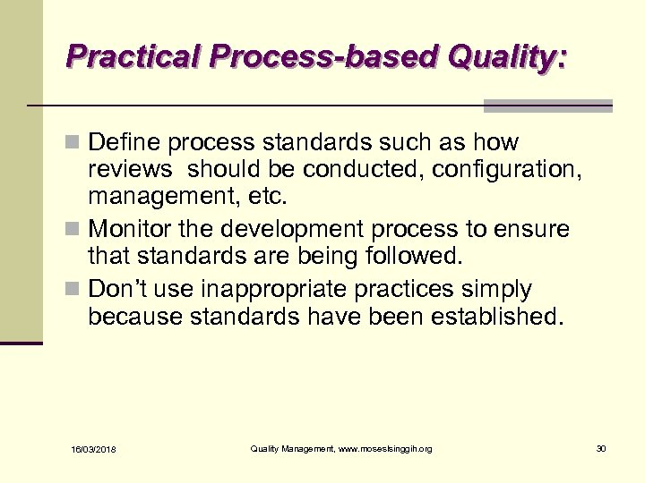 Practical Process-based Quality: n Define process standards such as how reviews should be conducted,