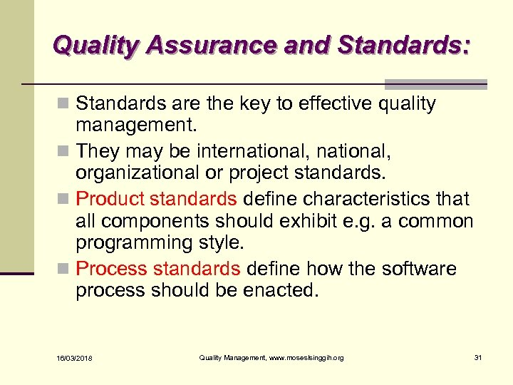 Quality Assurance and Standards: n Standards are the key to effective quality management. n