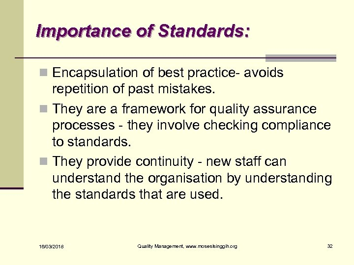Importance of Standards: n Encapsulation of best practice- avoids repetition of past mistakes. n