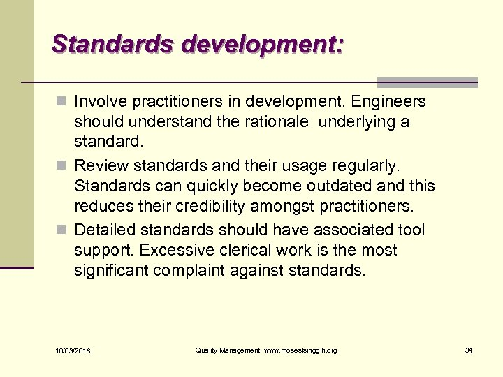 Standards development: n Involve practitioners in development. Engineers should understand the rationale underlying a