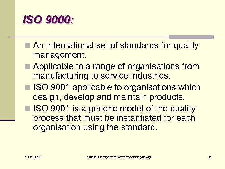ISO 9000: n An international set of standards for quality management. n Applicable to
