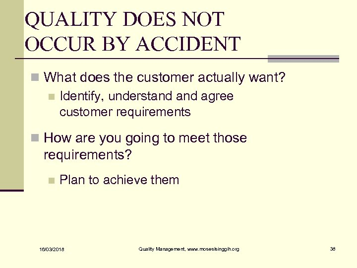 QUALITY DOES NOT OCCUR BY ACCIDENT n What does the customer actually want? n
