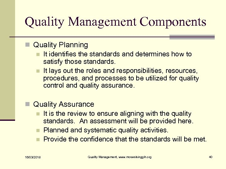 Quality Management Components n Quality Planning n It identifies the standards and determines how
