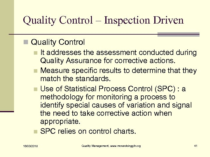 Quality Control – Inspection Driven n Quality Control n It addresses the assessment conducted