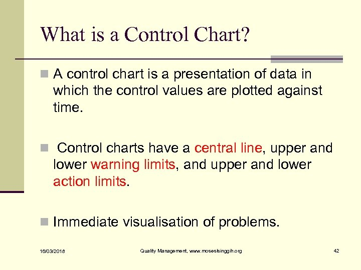 What is a Control Chart? n A control chart is a presentation of data