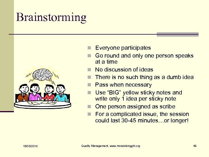 Brainstorming n Everyone participates n Go round and only one person speaks n n
