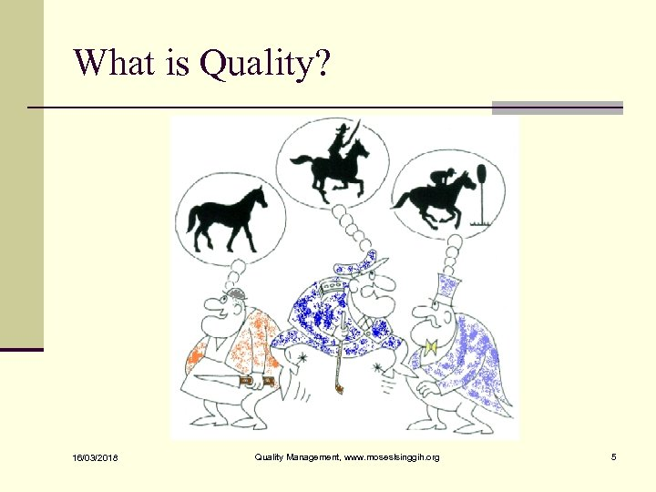 What is Quality? 16/03/2018 Quality Management, www. moseslsinggih. org 5