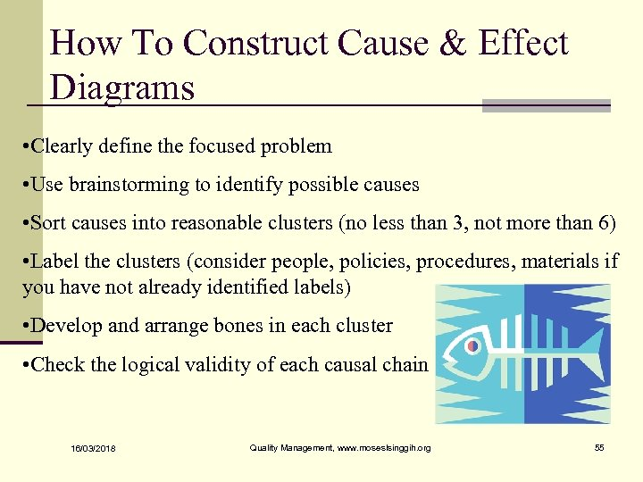 How To Construct Cause & Effect Diagrams • Clearly define the focused problem •