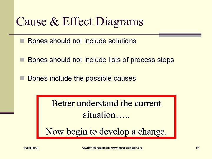Cause & Effect Diagrams n Bones should not include solutions n Bones should not