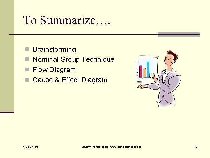 To Summarize…. n Brainstorming n Nominal Group Technique n Flow Diagram n Cause &