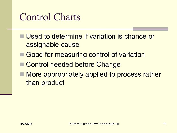 Control Charts n Used to determine if variation is chance or assignable cause n