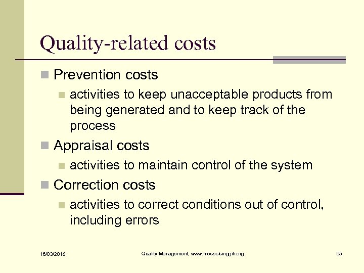 Quality-related costs n Prevention costs n activities to keep unacceptable products from being generated
