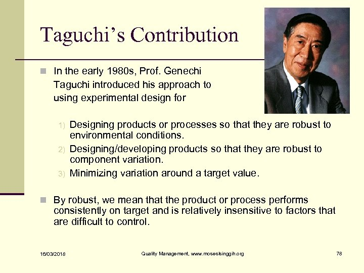 Taguchi's Contribution n In the early 1980 s, Prof. Genechi Taguchi introduced his approach