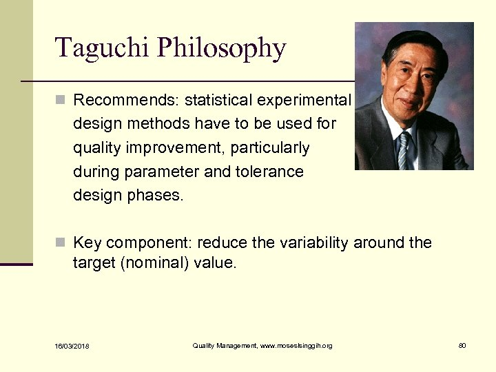 Taguchi Philosophy n Recommends: statistical experimental design methods have to be used for quality