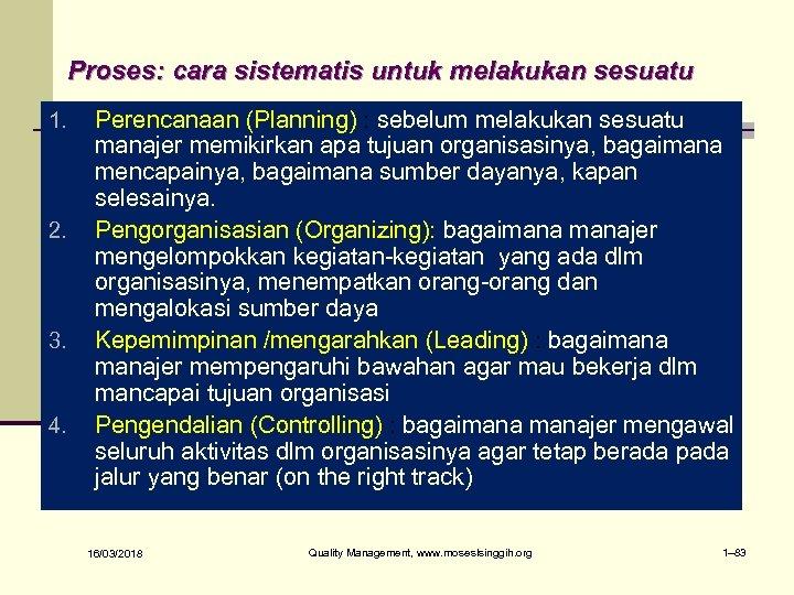 Proses: cara sistematis untuk melakukan sesuatu 1. 2. 3. 4. Perencanaan (Planning) : sebelum