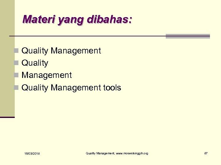 Materi yang dibahas: n Quality Management n Quality n Management n Quality Management tools