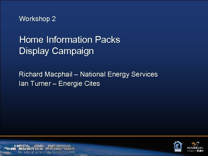 Workshop 2 Home Information Packs Display Campaign Richard Macphail – National Energy Services Ian
