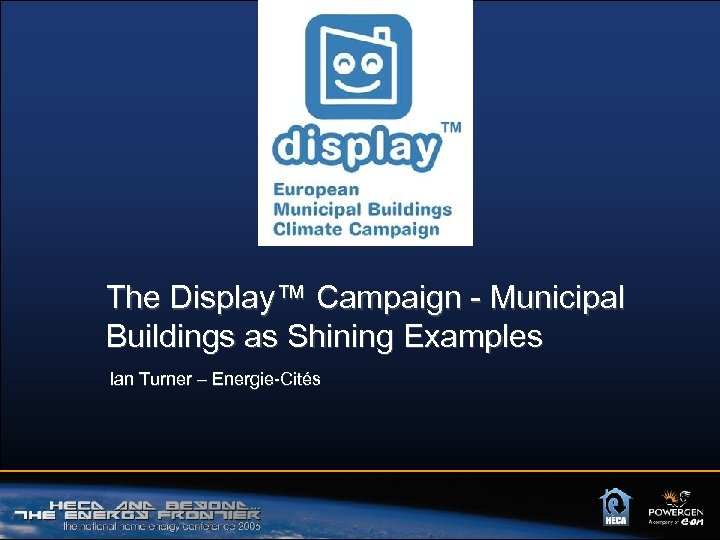 The Display™ Campaign - Municipal Buildings as Shining Examples Ian Turner – Energie-Cités