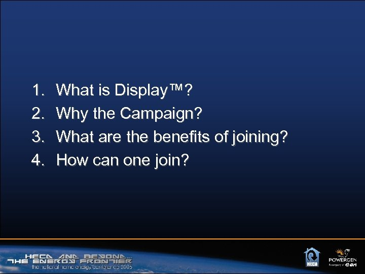 1. 2. 3. 4. What is Display™? Why the Campaign? What are the benefits