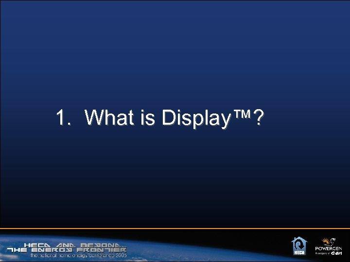 1. What is Display™?