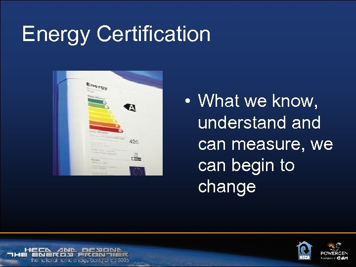 Energy Certification • What we know, understand can measure, we can begin to change