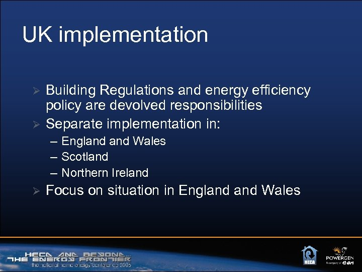 UK implementation Ø Ø Building Regulations and energy efficiency policy are devolved responsibilities Separate