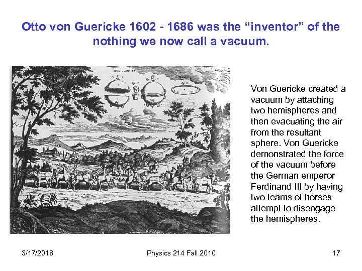 """Otto von Guericke 1602 - 1686 was the """"inventor"""" of the nothing we now"""