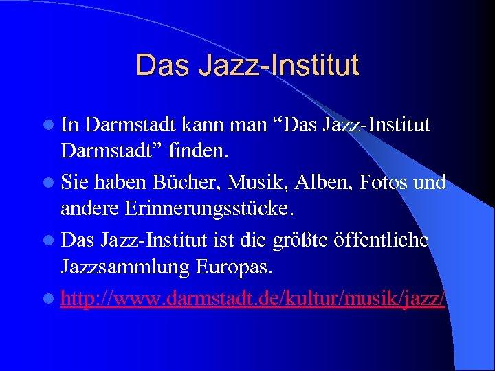 """Das Jazz-Institut l In Darmstadt kann man """"Das Jazz-Institut Darmstadt"""" finden. l Sie haben"""