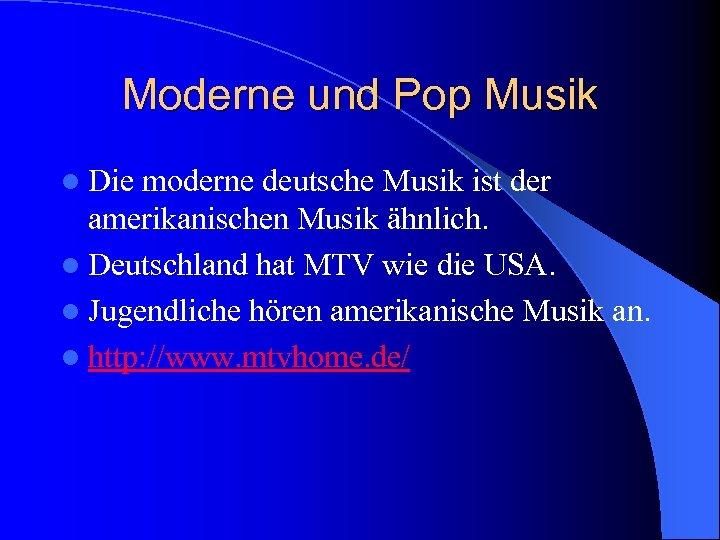 Moderne und Pop Musik l Die moderne deutsche Musik ist der amerikanischen Musik ähnlich.