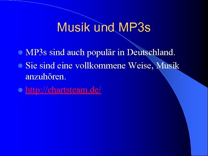 Musik und MP 3 s l MP 3 s sind auch populär in Deutschland.