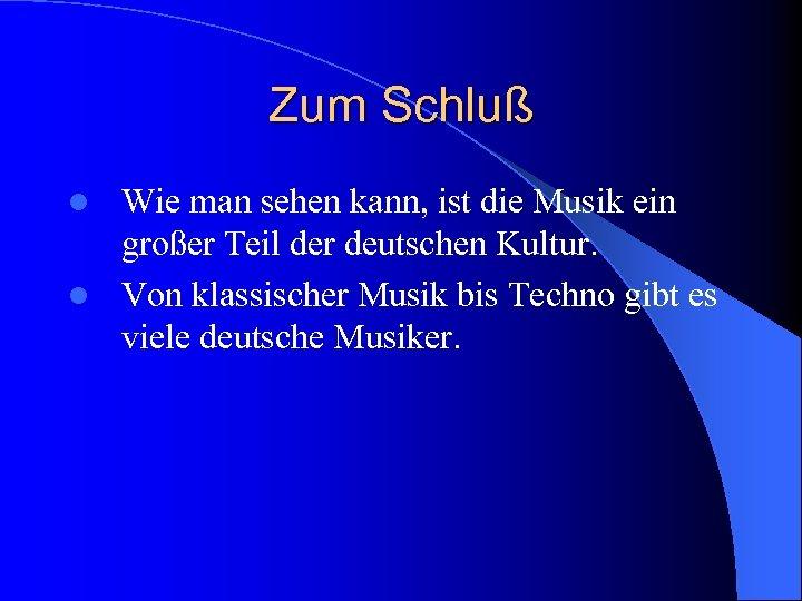 Zum Schluß Wie man sehen kann, ist die Musik ein großer Teil der deutschen