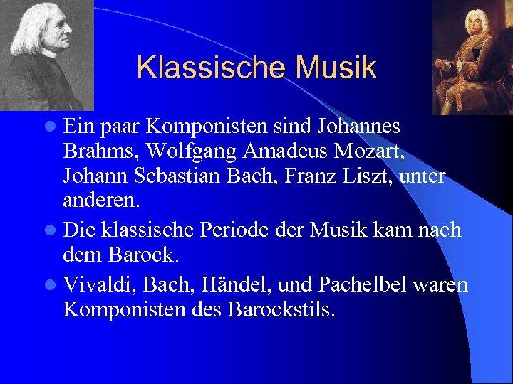 Klassische Musik l Ein paar Komponisten sind Johannes Brahms, Wolfgang Amadeus Mozart, Johann Sebastian