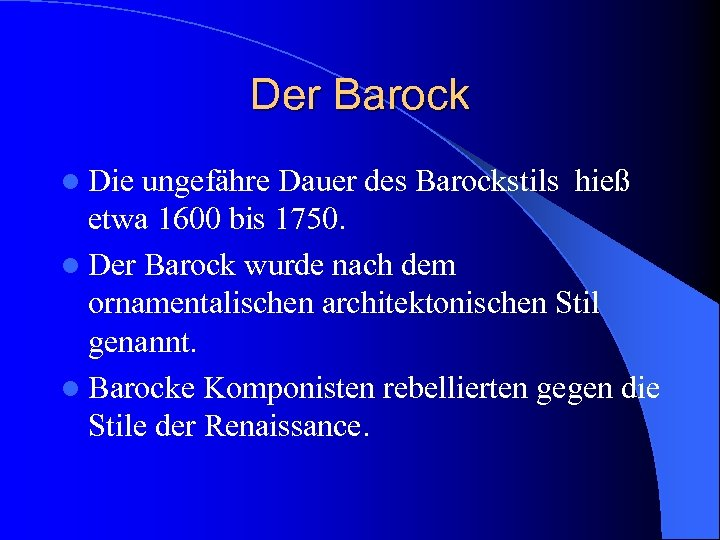 Der Barock l Die ungefähre Dauer des Barockstils hieß etwa 1600 bis 1750. l