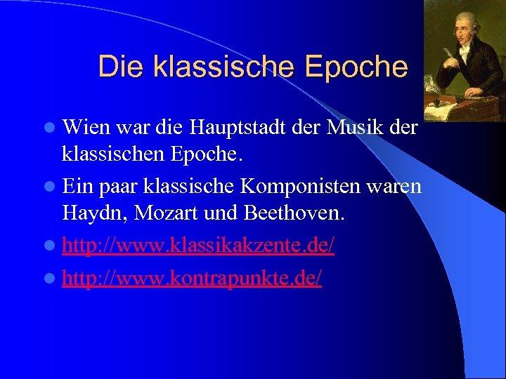 Die klassische Epoche l Wien war die Hauptstadt der Musik der klassischen Epoche. l