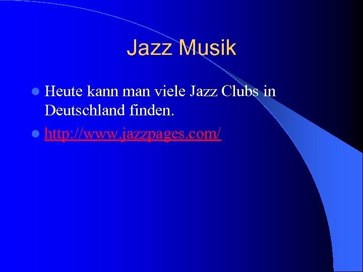 Jazz Musik l Heute kann man viele Jazz Clubs in Deutschland finden. l http: