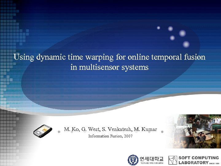 Using dynamic time warping for online temporal fusion in multisensor systems M. Ko, G.