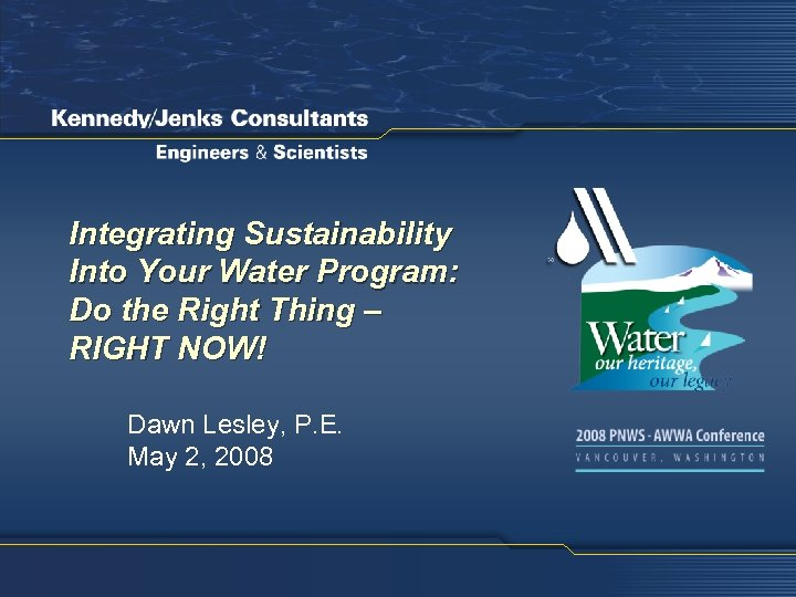 Integrating Sustainability Into Your Water Program: Do the Right Thing – RIGHT NOW! Dawn