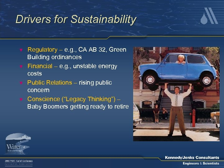 Drivers for Sustainability ▼ ▼ Regulatory – e. g. , CA AB 32, Green