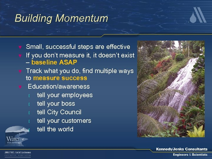 Building Momentum ▼ ▼ Small, successful steps are effective If you don't measure it,