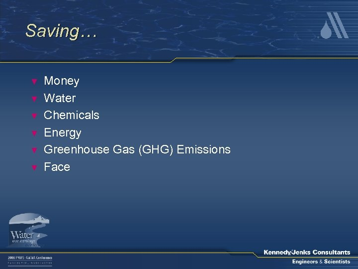 Saving… ▼ ▼ ▼ Money Water Chemicals Energy Greenhouse Gas (GHG) Emissions Face