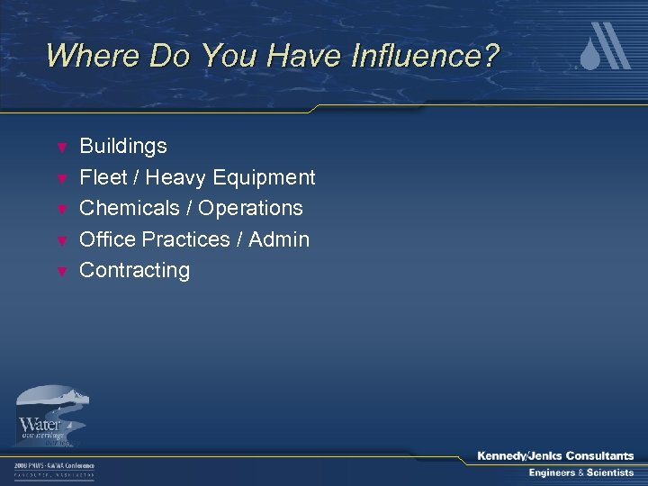Where Do You Have Influence? ▼ ▼ ▼ Buildings Fleet / Heavy Equipment Chemicals