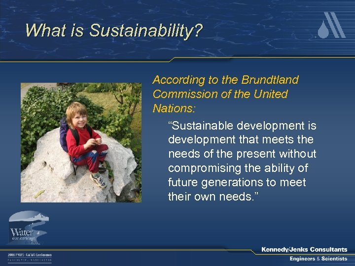 "What is Sustainability? According to the Brundtland Commission of the United Nations: ""Sustainable development"